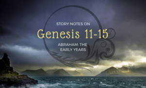 Story Notes: Genesis 11-15, Abraham's Early Years