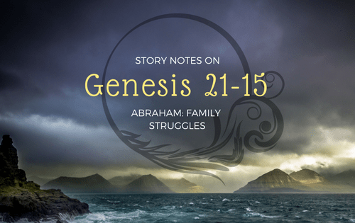 Story Notes on Genesis 21-25: Abraham's Family Struggles | RachelShubin.com