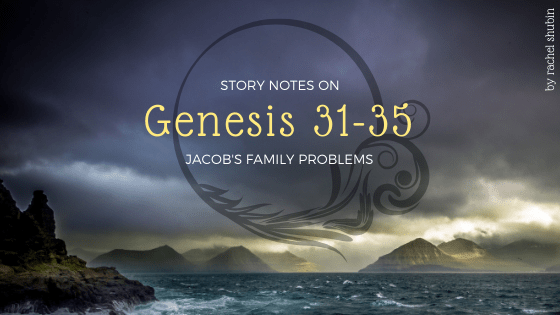 Story Notes on the Bible: Genesis 31-35 | RachelShubin.com
