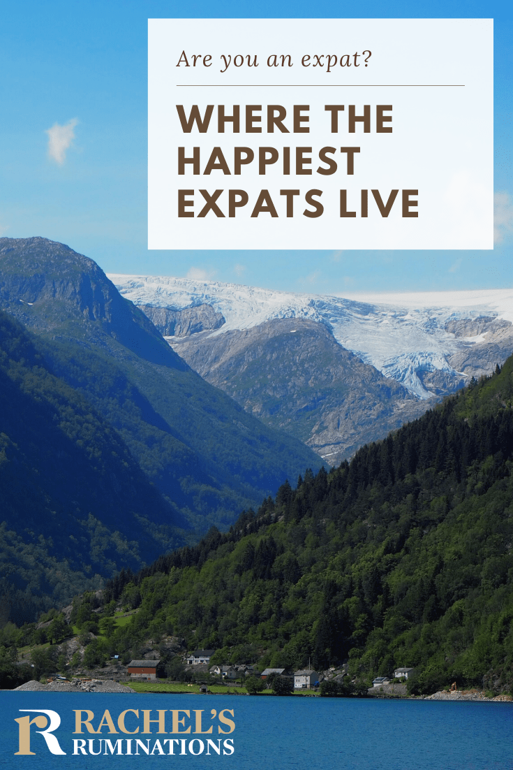 Are you an expat or do you want to become one? Not all expat locations are created equal. Read here about where the happiest expats live. #expats #expatlife via @rachelsruminations