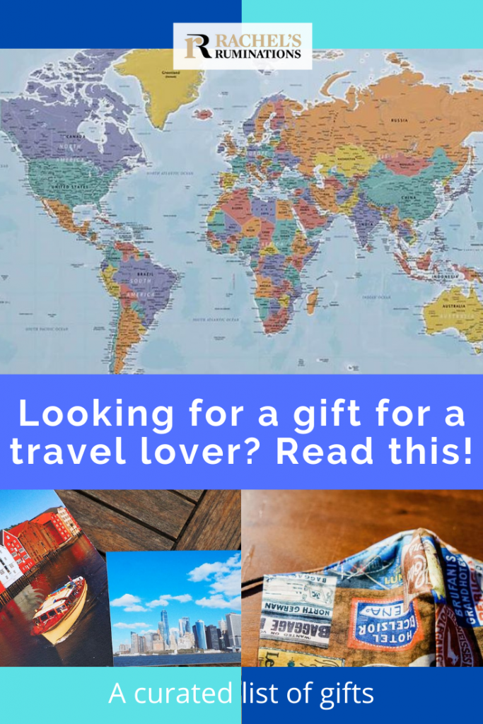 Pinnable image Images: a map of the world, a picture containing a spiral notebook and one of a facemask printed with travel images. Text: Looking for a gift for a travel lover? Read this! A curated list of gifts (and the Rachel's Ruminations logo)
