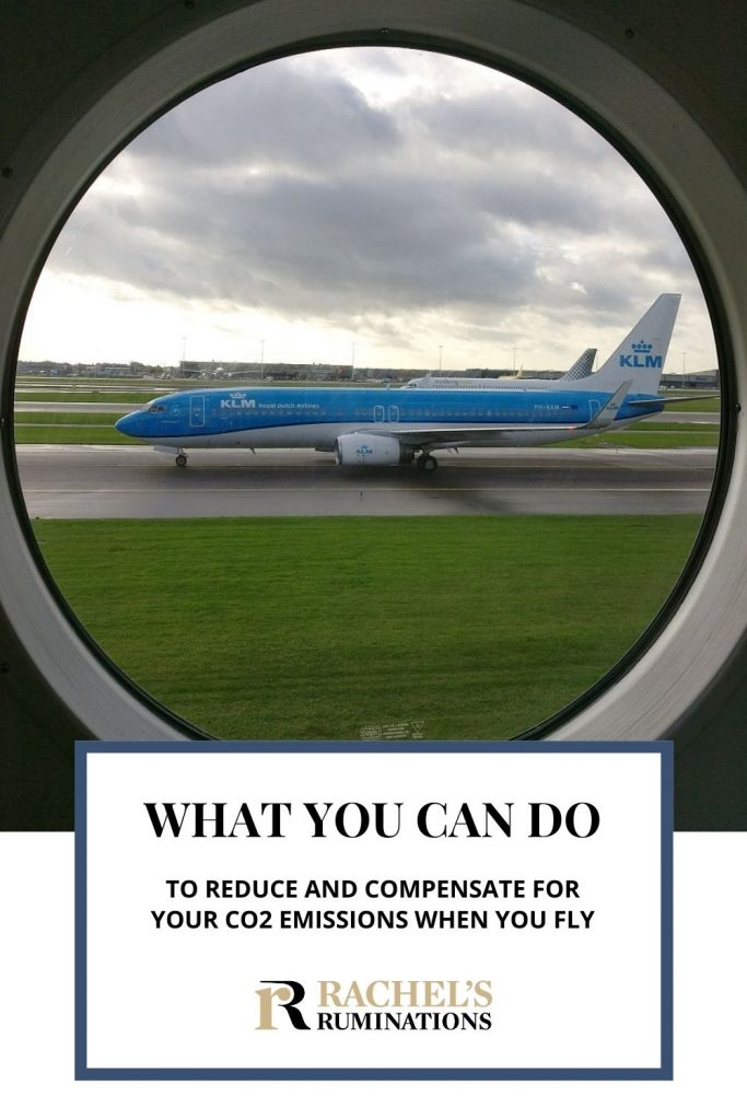 Text: What you can do to reduce and compensate for your CO2 emissions when you fly (and the Rachel's Ruminations logo) Image: A blue and while KLM plane seen through a round airplane window.