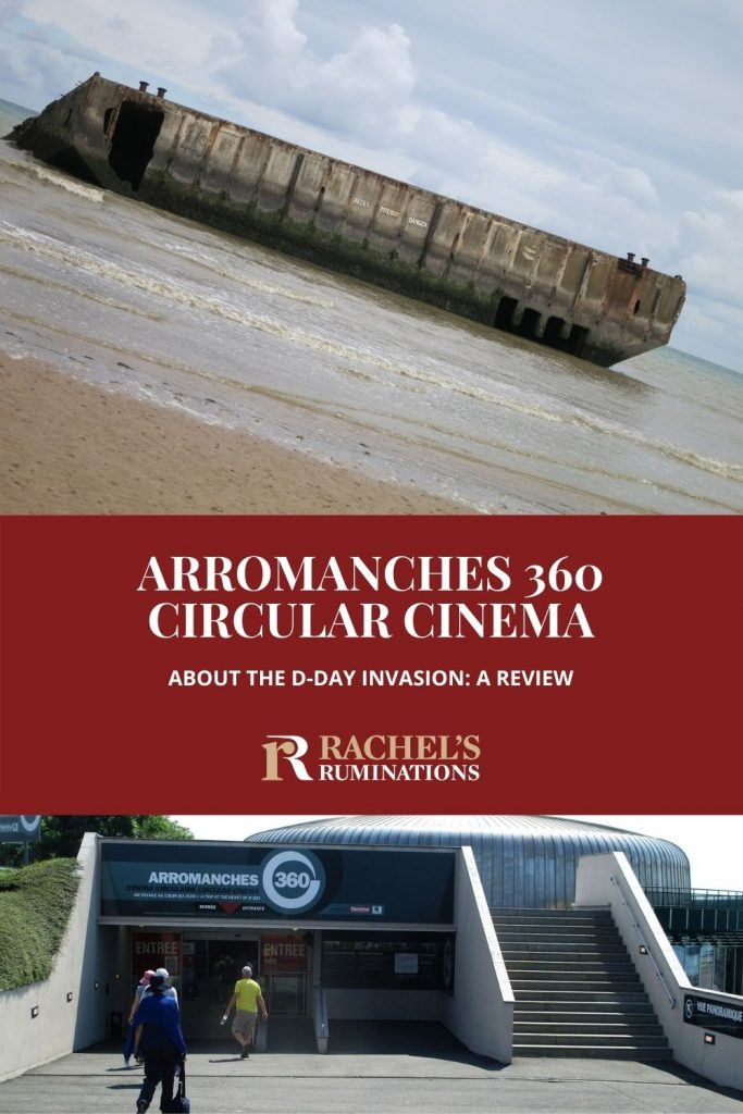 Pinnable image Text: Arromanches 360 Circular Cinema about the D-Day invasion: A review (and the Rachel's Ruminations logo) Images: top, one of the remaining pieces of the artificial harbor on the water in Arromanches. Bottom: the entrance to the Arromanches 360 building.
