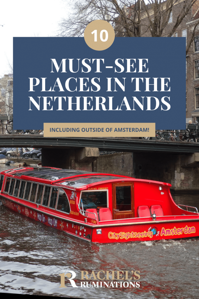 Text: 10 Must-see places in the Netherlands including outside of Amsterdam (and the Rachel's Ruminations logo). Image: a canal tour boat, bright red, passes under a bridge.