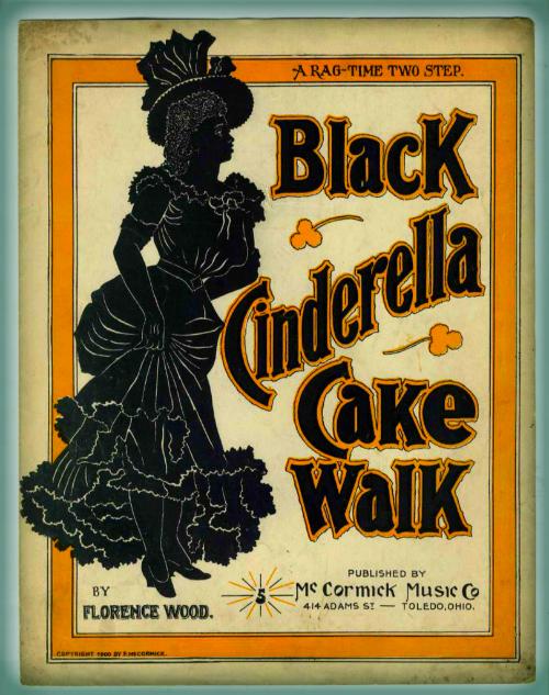 Black Cinderella Cakewalk, Late 1800s.