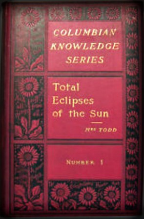 Victorian Era Solar Eclipses: Total Eclipses of the Sun, Mabel Loomis Todd.