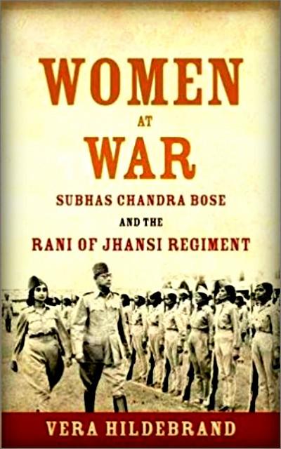 Women At War: Subhas Chandra Bose and the Rani of Jhansi Regiment, by Vera Hildebrand. Image: Amazon.