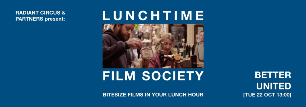 LUNCHTIME FILM SOCIETY Bridewell Theatre BETTER UNITED 22 Oct 2019
