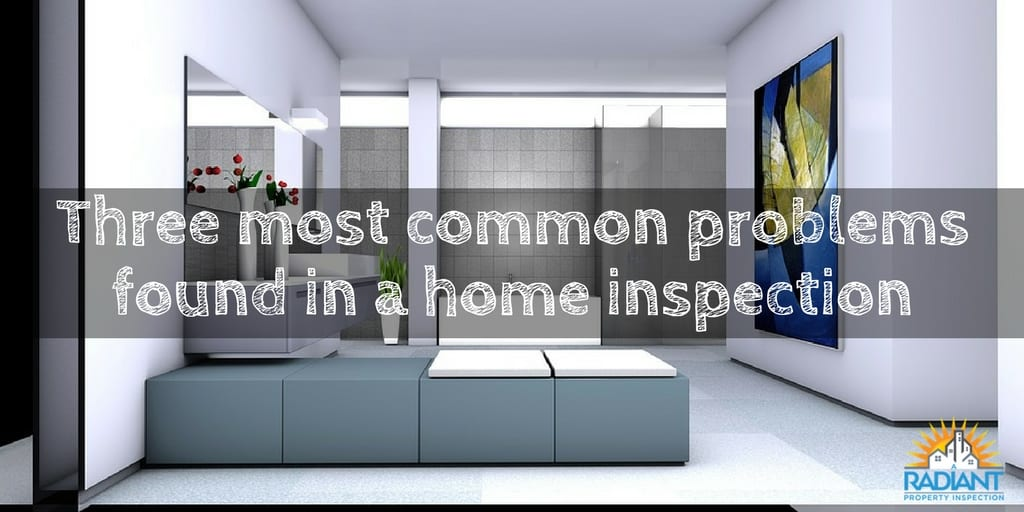 Three most common problems found in a home inspection
