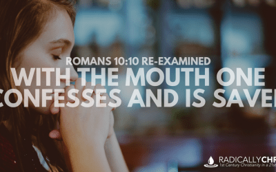 ROMANS 10:10 RE-EXAMINED: With the Mouth One Confesses and is Saved