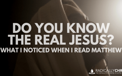 Do You Know the Real Jesus? – What I Noticed When I Read Matthew