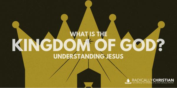 What's the Kingdom of God? – Understanding Jesus