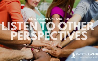 How to Love One Another: Listen to Other Perspectives