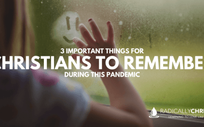 3 Important Things for Christians to Remember During this Pandemic