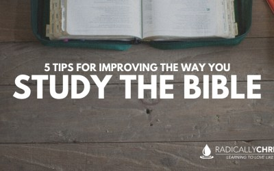 5 Tips for Improving the Way You Study the Bible
