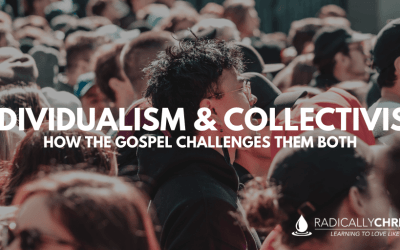 Individualism and Collectivism: How the Gospel Challenges Both