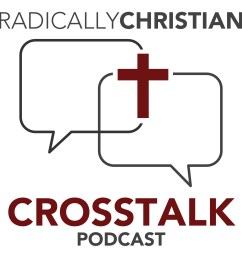 radically christian crosstalk podcast christianity church of christ bible discussion by wes mcadams christian blogger and preaching minister for the  [ 2000 x 2000 Pixel ]