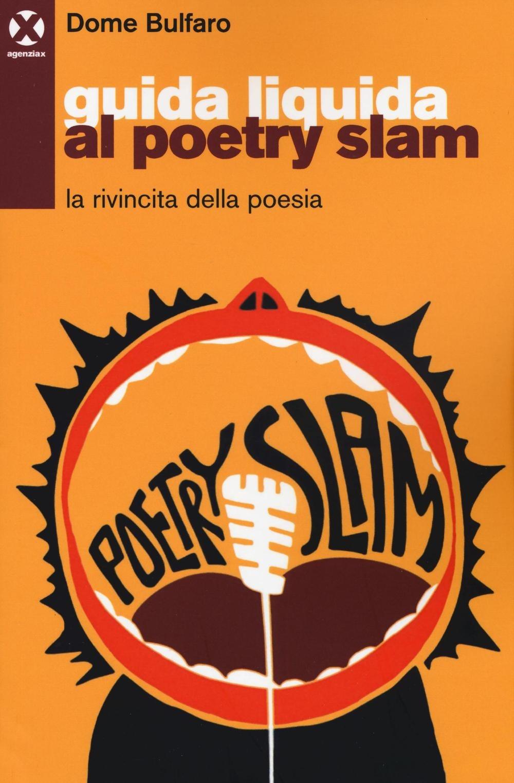 Guida liquida al poetry slam, 2016 Agenzia X