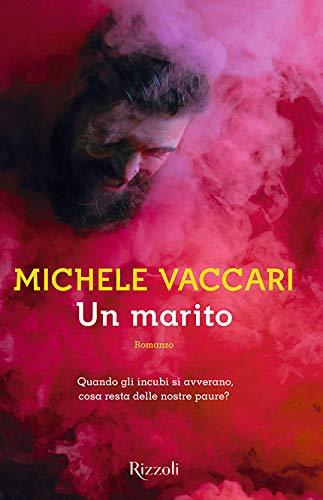 Andrea consiglia: Michele Vaccari, Un marito, Rizzoli 2018