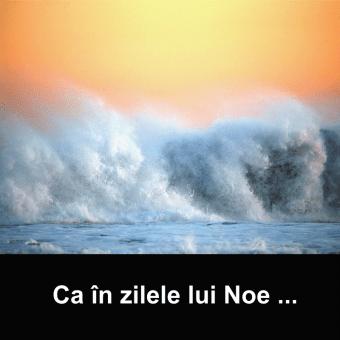 Ca in zilele lui Noe …