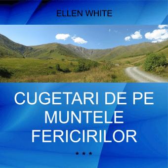 CUGETĂRI DE PE MUNTELE FERICIRILOR | Ellen G. White