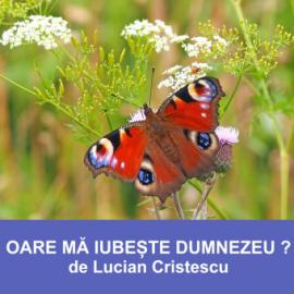 OARE MĂ IUBEȘTE DUMNEZEU ? | Pastor Lucian Cristescu