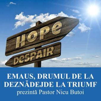 EMAUS, DRUMUL DE LA DEZNADEJDE LA TRIUMF | Pastor Nicu Butoi