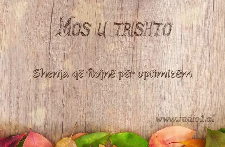 Mos u Trishto    51 Shenja qe ftojne per optimizem