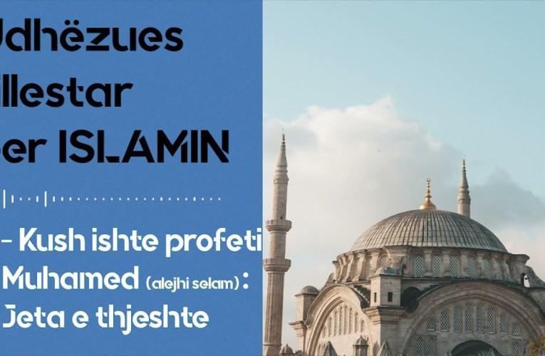 Kush ishte profeti Muhamed alejhi selam ? Cfare jete beri ai ?