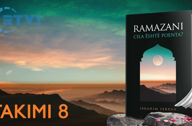 Ramazani, cili eshte qellimi ? – Pjesa 8