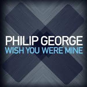 Philip George – Wish You Were Mine