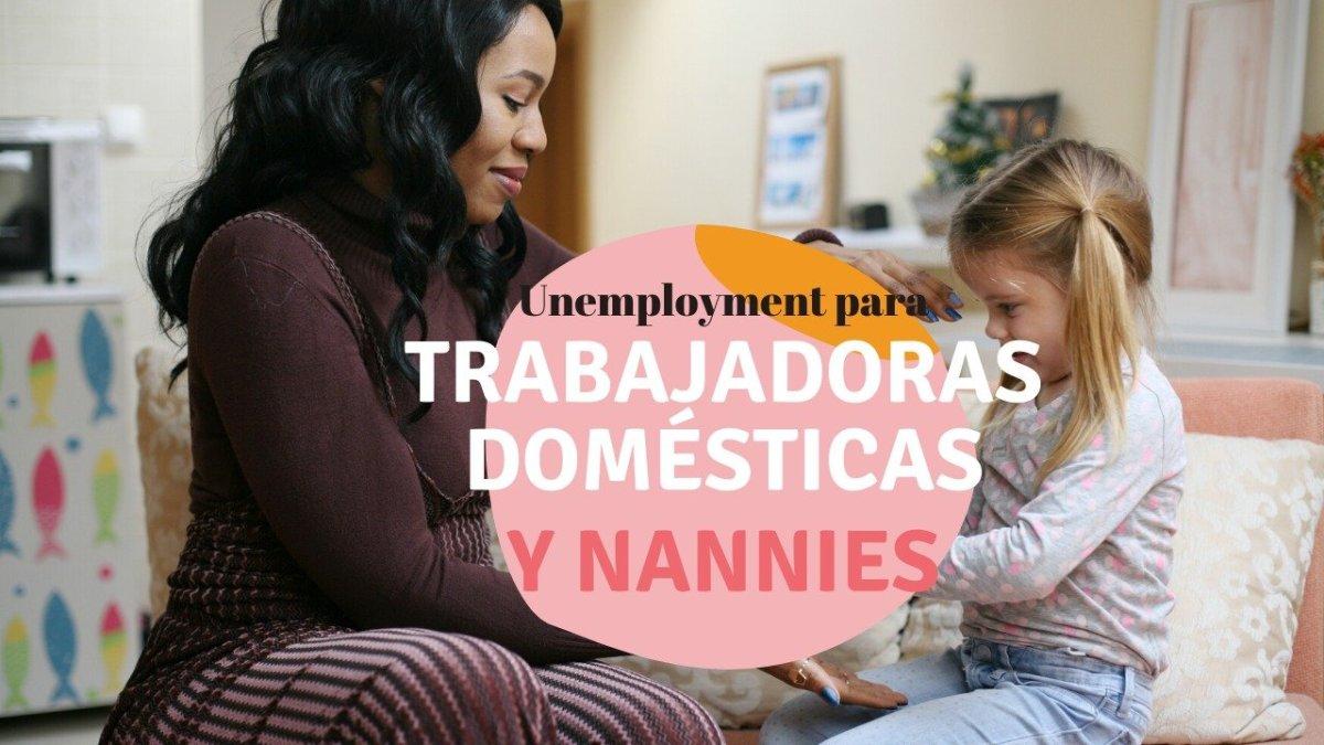 puedo tener unemployment si soy nannie o trabajadora domestica