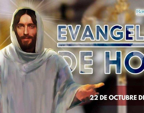 El evangelio de hoy 22 octubre