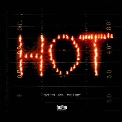 "YOUNG THUG RELEASES ""HOT"" REMIX AND MUSIC VIDEO FT. TRAVIS SCOTT & GUNNA"