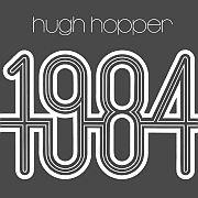 Cuneiform: Hugh Hopper – 1984 / Dieses Wochenende für FIVE