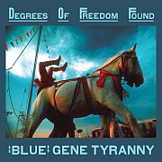 """Release Tipp: """"Blue"""" Gene Tyranny –  Degrees of Freedom Found / Unseen Worlds"""