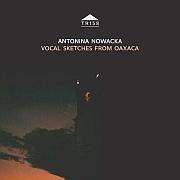 Release Tipp: Antonina Nowacka – Vocal Sketches From Oaxaca / Takuroku TR 158