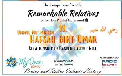 REMARKABLE RELATIVES PART 19 – Ummul Mu'mineen Hafsah Bint Umar R.A.