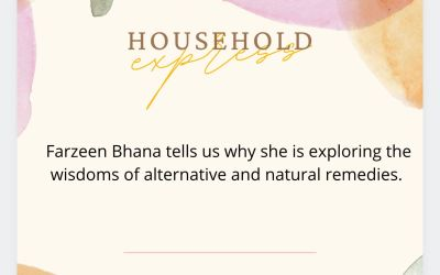Household Express: Farzeen Bhana tells us why she is exploring the wisdoms of alternative and natural remedies