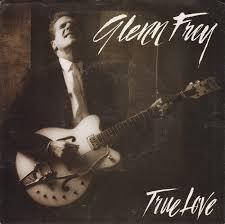 Glenn Frey True Love Video Lyrics