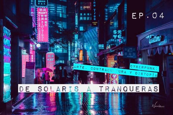 #DeSolarisATranqueras: Cyberpunk: arte, contracultura y distopía