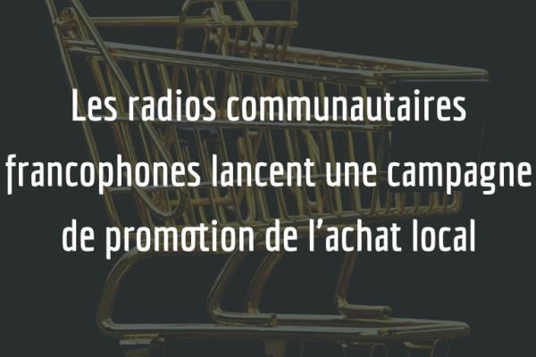 Les radios communautaires francophones lancent une campagne de promotion de l'achat local