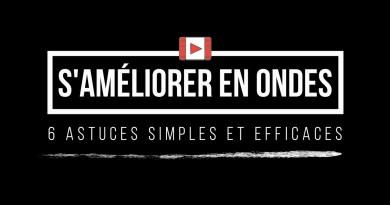 S'améliorer en ondes : 6 astuces simples et efficaces [vidéo]