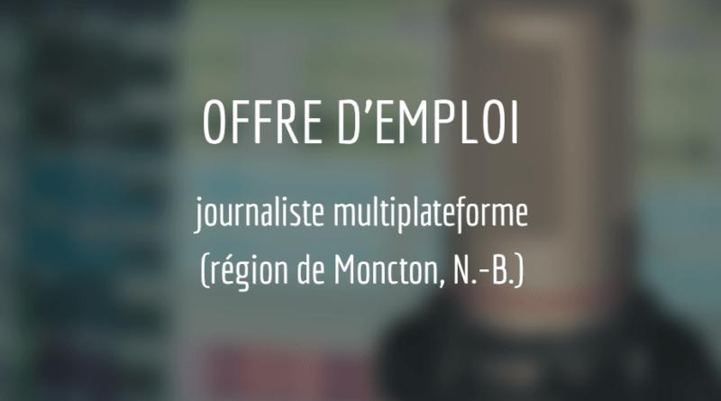 Offre d'emploi : journaliste multiplateforme (Nouveau-Brunswick)