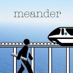 Monday: MEANDER