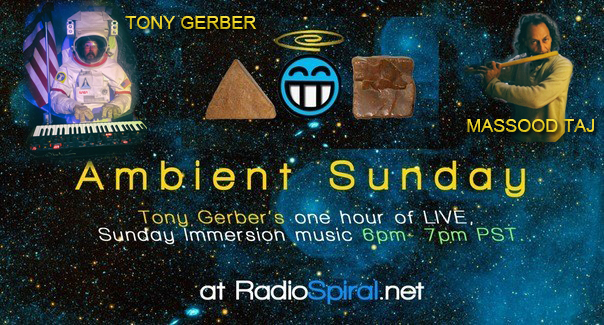 Ambient Sunday at 6 pm tonight with Tony Gerber and Massood Taj