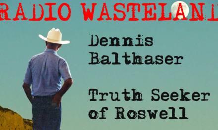 Radio Wasteland #63 Dennis Balthaser: Truth Seeker of Roswell