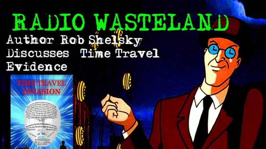 Radio Wasteland #68 Time Travel Evidence w/ Rob Shelsky