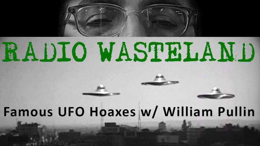 Famous UFO Hoaxes w/ William Pullin