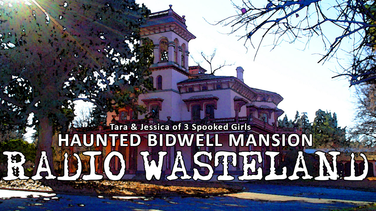 Haunted Bidwell Mansion With 3 Spooked Girls Radio Wasteland